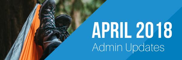 April 2018 Admin Updates