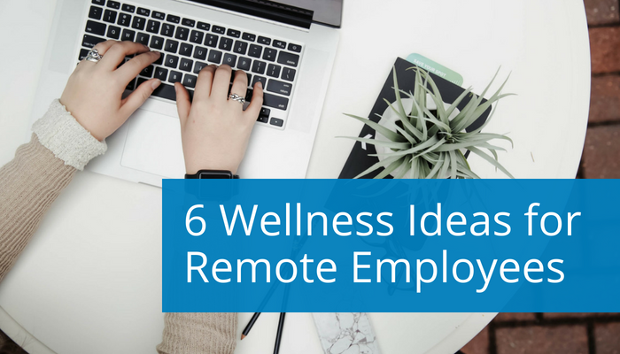 6 Wellness Ideas for Remote Employees