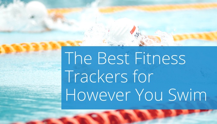 "A text box saying ""Best Fitness Trackers for However You Swim"" overlaid on a slightly blurry image of swimmers in a lap pool"