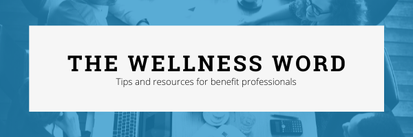 The Wellness Word - Tips and resources for benefit professionals